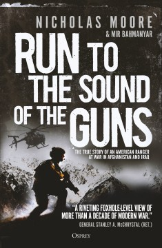 Product Run to the Sound of the Guns: The True Story of an American Ranger at War in Afghanistan and Iraq