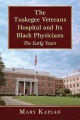Product The Tuskegee Veterans Hospital and Its Black Physi