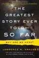Product The Greatest Story Ever Told--So Far: Why Are We Here?