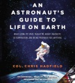 Product An Astronaut's Guide to Life on Earth: What Going to Space Taught Me About Ingenuity, Determination, and Being Prepared for Anything