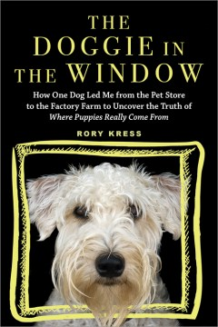 Product The Doggie in the Window: How One Dog Led Me from the Pet Store to the Factory Farm to Uncover the Truth of Where Puppies Really Come from