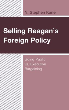 Product Selling Reagan's Foreign Policy: Going Public Vs. Executive Bargaining