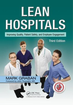 Product Lean Hospitals: Improving Quality, Patient Safety, and Employee Engagement