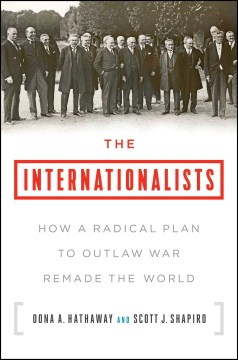 Product The Internationalists: How a Radical Plan to Outlaw War Remade the World
