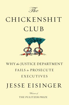 Product The Chickenshit Club: Why the Justice Department Fails to Prosecute Executives