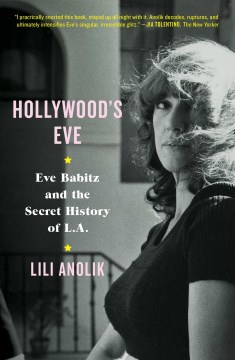 Product Hollywood's Eve: Eve Babitz and the Secret History of L.A.