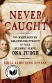 Product Never Caught: The Washingtons' Relentless Pursuit of Their Runaway Slave, Ona Judge