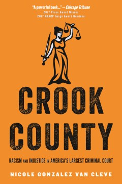 Product Crook County: Racism and Injustice in America's Largest Criminal Court