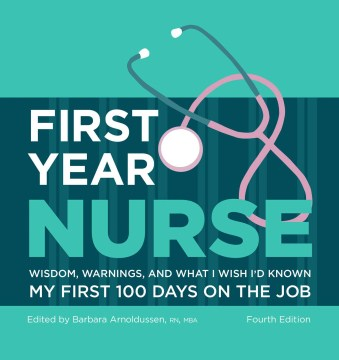 Product First Year Nurse: My First 100 Days on the Job: Wisdom, Warnings, and What I Wish I'd Known