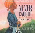 Product Never Caught, the Story of Ona Judge: George and Martha Washington's Courageous Slave Who Dared to Run Away
