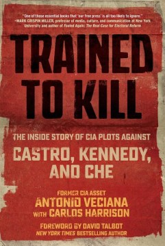 Product Trained to Kill: The Inside Story of CIA Plots Against Castro, Kennedy, and Che