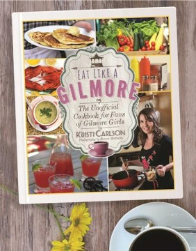Product Eat Like a Gilmore: The Unofficial Cookbook for Fans of Gilmore Girls