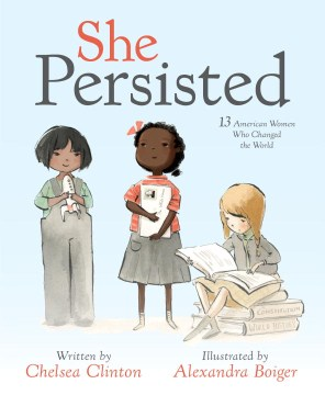 Product She Persisted: 13 American Women Who Changed the World