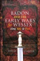 Product Badon and the Early Wars for Wessex, circa 500-710