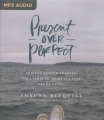 Product Present over Perfect: Leaving Behind Frantic for a Simpler, More Soulful Way of Living