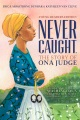 Product Never Caught, the Story of Ona Judge: George and Martha Washington's Courageous Slave Who Dared to Run Away; Young Readers Edition