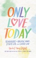 Product Only Love Today: Reminders to Breathe More, Stress Less, and Choose Love; Library Edition