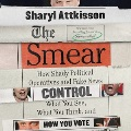 Product The Smear: How Shady Political Operatives and Fake News Control What You See, What You Think, and How You Vote; Library Edition