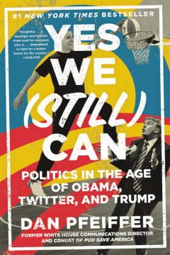 Product Yes We Still Can: Politics in the Age of Obama, Twitter, and Trump