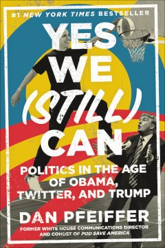 Product Yes We (Still) Can: Politics in the Age of Obama, Twitter, and Trump