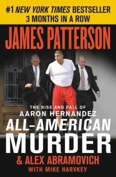 Product All-American Murder: The Rise and Fall of Aaron Hernandez, the Superstar Whose Life Ended on Murderers' Row