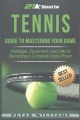 Product Tennis: Guide to Mastering Your Game; Strategies, Equipment, and Drills to Becoming a Complete Tennis Player