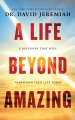 Product A Life Beyond Amazing: 9 Decisions That Will Transform Your Life Today - Library Edition