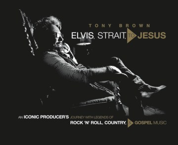 Product Elvis, Strait, to Jesus: An Iconic Producer's Journey With Legends of Rock 'n' Roll, Country, & Gospel Music