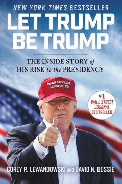 Product Let Trump Be Trump: The Inside Story of His Rise to the Presidency