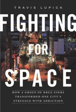 Product Fighting for Space: How a Group of Drug Users Transformed One City's Struggle With Addiction