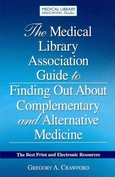 Product The Medical Library Association Guide to Finding Out About Complementary and Alternative Medicine: The Best Print and Electronic Resources
