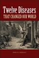 Product Twelve Diseases That Changed Our World