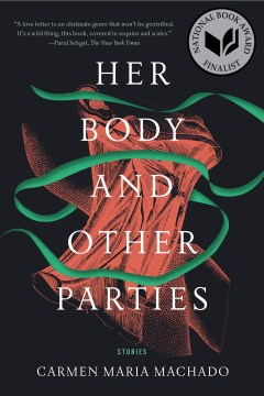 Her Body and Other Parties: Stories Carmen Maria Machado
