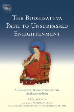 Product The Bodhisattva Path to Unsurpassed Enlightenment: A Complete Translation of the Bodhisattvabhumi