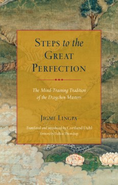 Product Steps to the Great Perfection: The Mind-Training Tradition of the Dzogchen Masters