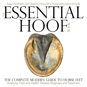 Product The Essential Hoof Book: The Complete Modern Guide to Horse Feet: Anatomy, Care and Health, Disease Diagnosis and Treatment