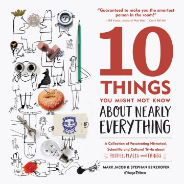 Product 10 Things You Might Not Know About Nearly Everything: A Collection of Fascinating Historical, Scientific and Cultural Trivia about People, Places and Things