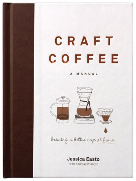 Product Craft Coffee: A Manual; Brewing a Better Cup at Home