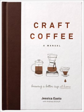 Product Craft Coffee: A Manual: Brewing a Better Cup at Home