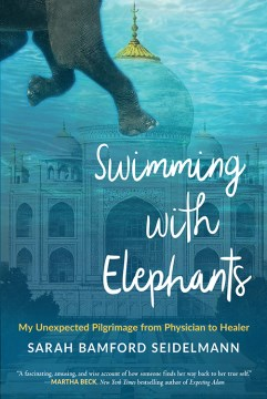Product Swimming with Elephants: My Unexpected Pilgrimage from Physician to Healer