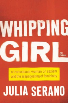 Product Whipping Girl: A Transsexual Woman on Sexism and the Scapegoating of Femininity