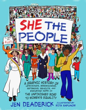 Product She the People: A Graphic History of Uprisings, Breakdowns, Setbacks, Revolts, and Enduring Hope on the Unfinished Road to Women's Equality