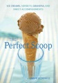 Product The Perfect Scoop: Ice Creams, Sorbets, Granitas, and Sweet Accompaniments
