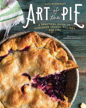 Product Art of the Pie: A Practical Guide to Homemade Crusts, Fillings and Life