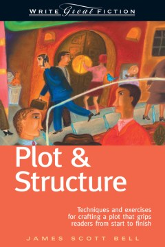 Product Plot & Structure: Techniques and Exercises for Crafting a Plot That Grips Readers from Start to Finish