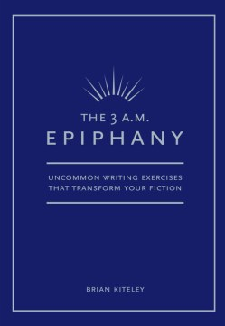 Product The 3 A.M. Epiphany: Uncommon Writing Exercises That Transform Your Fiction