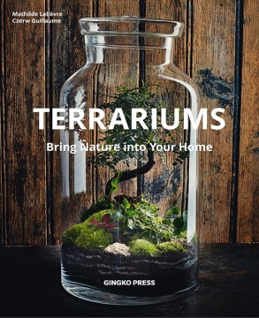 Product Terrariums: Bring nature into your home: 21 Mini-Landscapes to Create