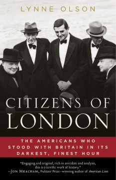 Product Citizens of London: The Americans Who Stood With Britain in Its Darkest, Finest Hour