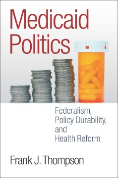 Product Medicaid Politics: Federalism, Policy Durability, and Health Reform