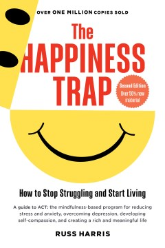 Product The Happiness Trap: How to Stop Struggling and Start Living